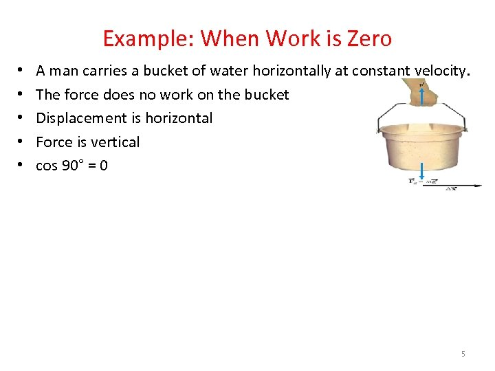 Example: When Work is Zero • • • A man carries a bucket of