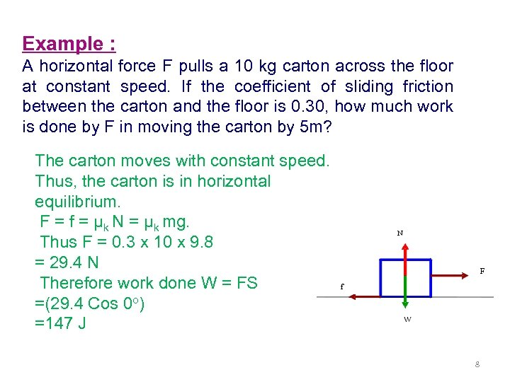 Example : A horizontal force F pulls a 10 kg carton across the floor