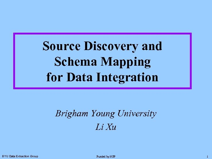 Source Discovery and Schema Mapping for Data Integration Brigham Young University Li Xu BYU