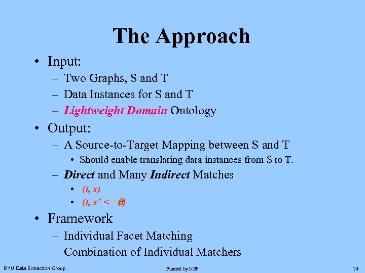 The Approach • Input: – Two Graphs, S and T – Data Instances for