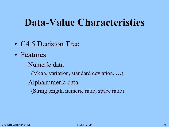 Data-Value Characteristics • C 4. 5 Decision Tree • Features – Numeric data (Mean,