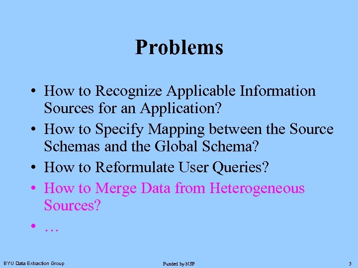 Problems • How to Recognize Applicable Information Sources for an Application? • How to