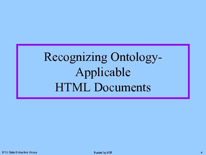 Recognizing Ontology. Applicable HTML Documents BYU Data Extraction Group Funded by NSF 4