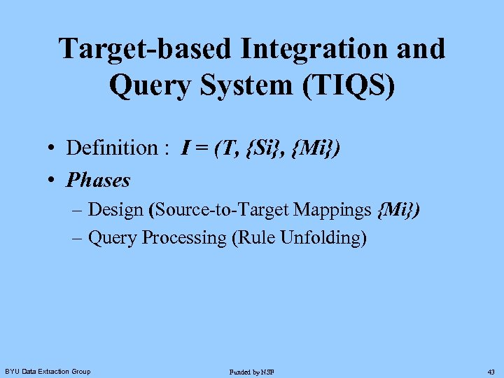 Target-based Integration and Query System (TIQS) • Definition : I = (T, {Si}, {Mi})
