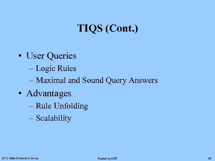 TIQS (Cont. ) • User Queries – Logic Rules – Maximal and Sound Query