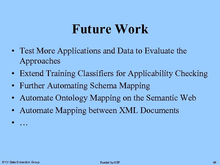 Future Work • Test More Applications and Data to Evaluate the Approaches • Extend