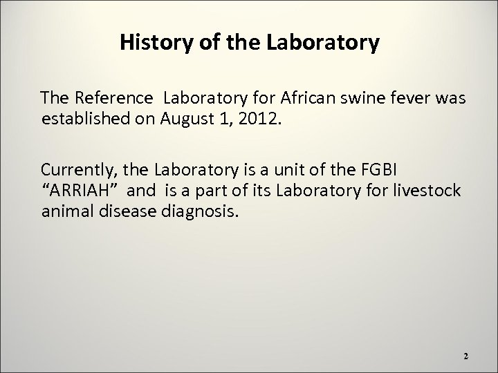 History of the Laboratory The Reference Laboratory for African swine fever was established on
