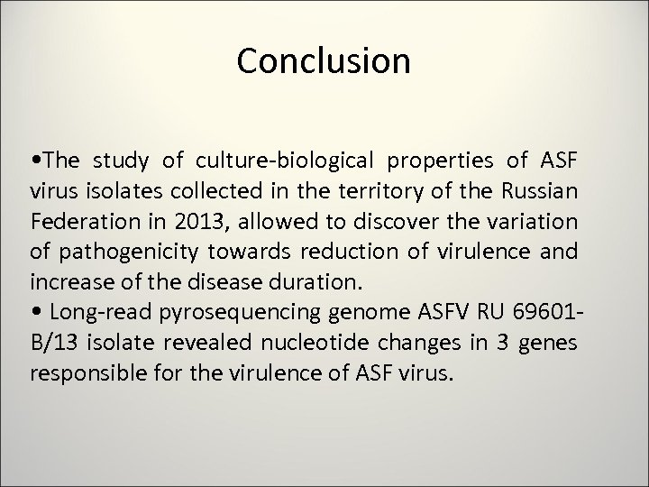 Conclusion • The study of culture-biological properties of ASF virus isolates collected in the