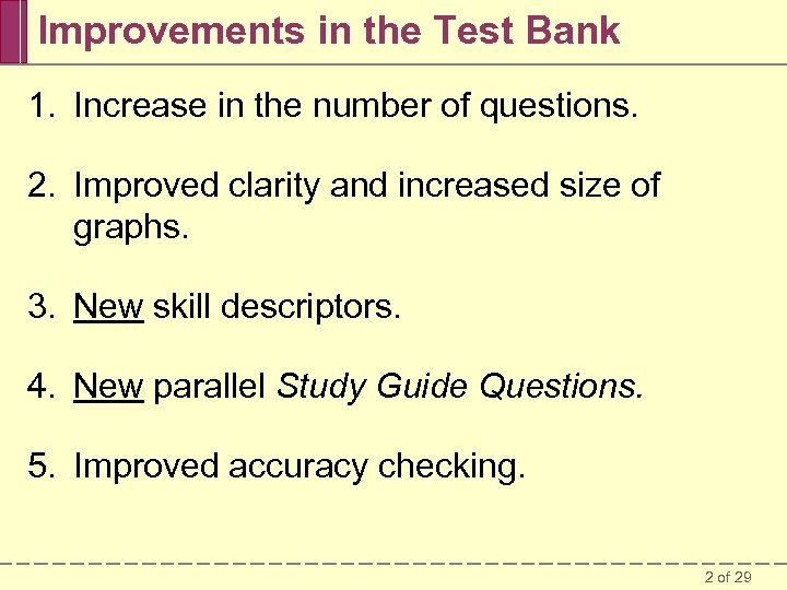 Improvements in the Test Bank 1. Increase in the number of questions. 2. Improved