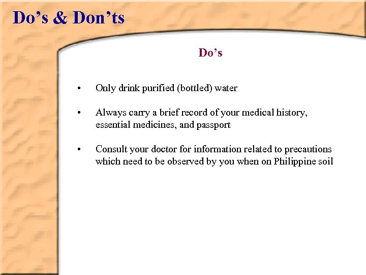 Do's & Don'ts Do's • Only drink purified (bottled) water • Always carry a