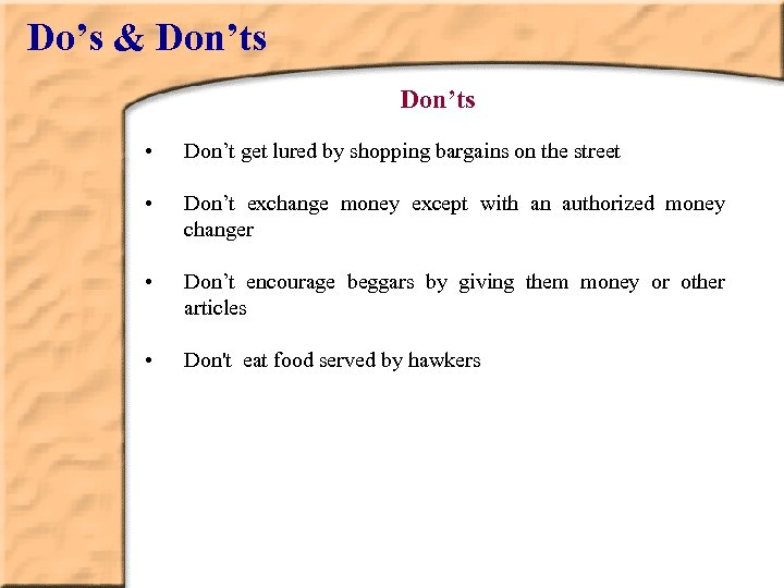 Do's & Don'ts • Don't get lured by shopping bargains on the street •