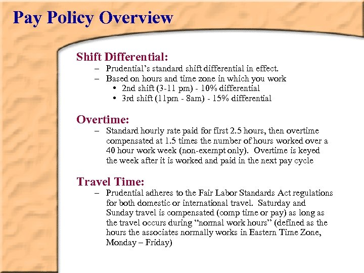 Pay Policy Overview Shift Differential: – Prudential's standard shift differential in effect. – Based