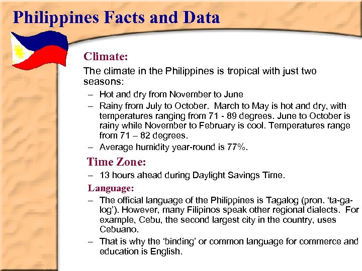 Philippines Facts and Data Climate: The climate in the Philippines is tropical with just