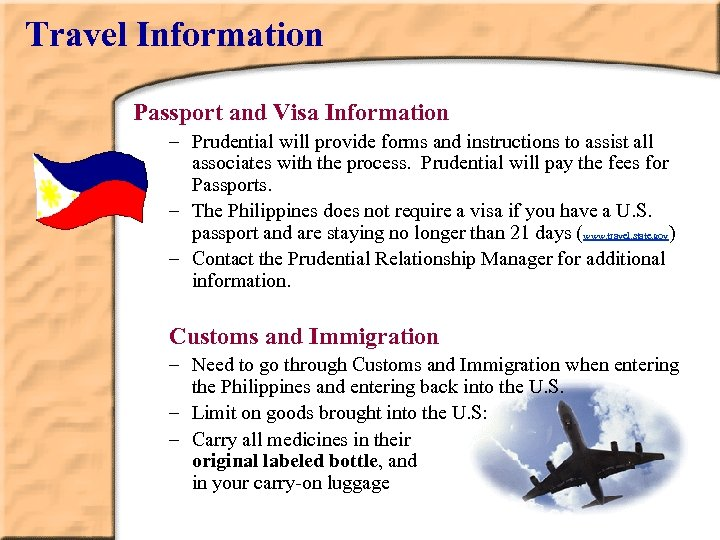 Travel Information Passport and Visa Information – Prudential will provide forms and instructions to
