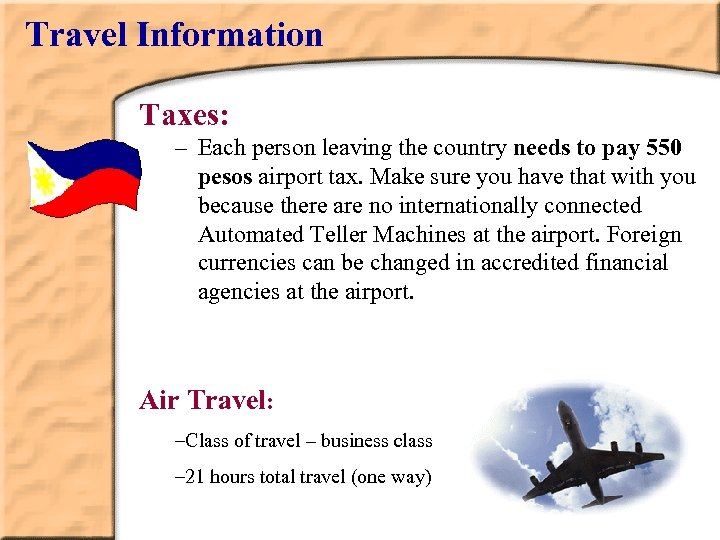 Travel Information Taxes: – Each person leaving the country needs to pay 550 pesos