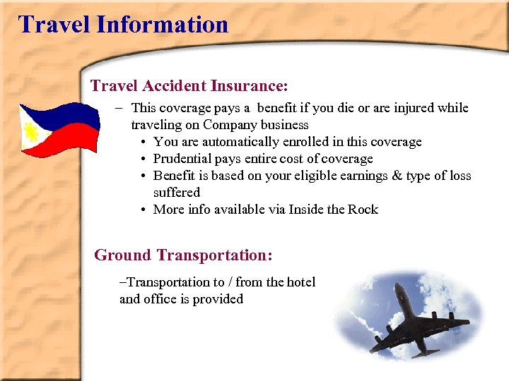 Travel Information Travel Accident Insurance: – This coverage pays a benefit if you die