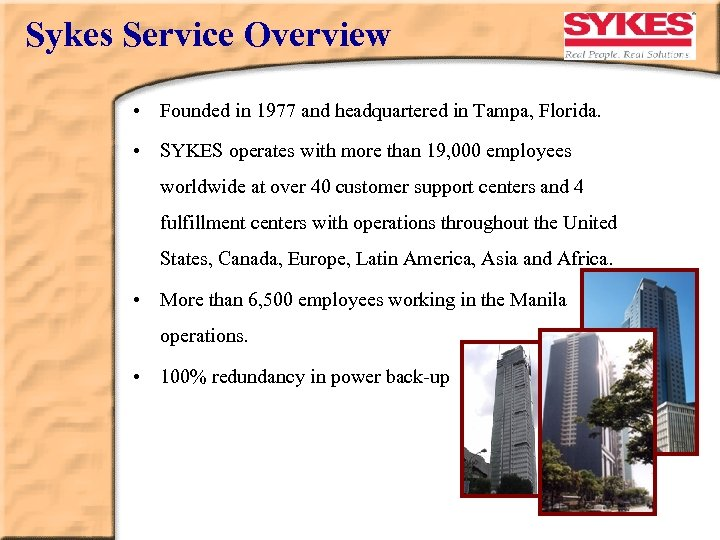 Sykes Service Overview • Founded in 1977 and headquartered in Tampa, Florida. • SYKES
