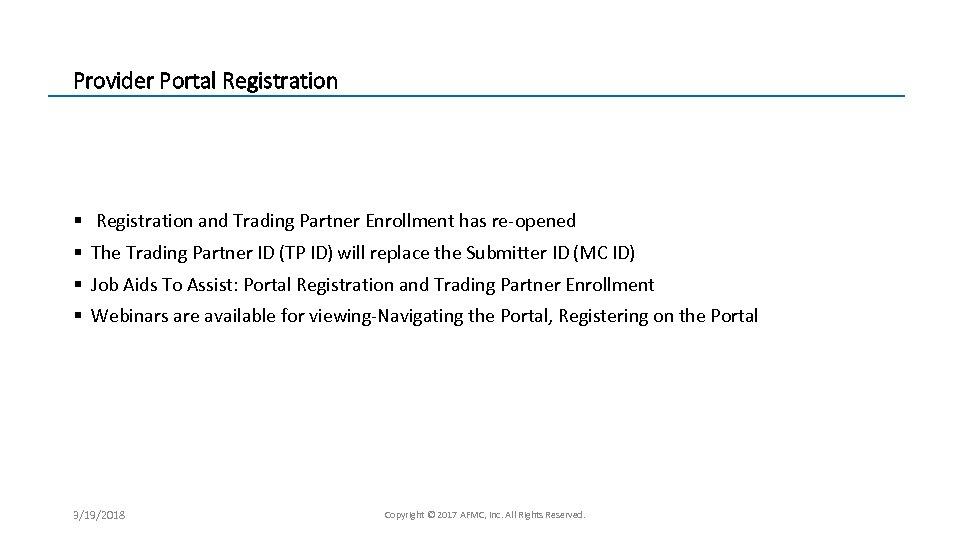 Provider Portal Registration § Registration and Trading Partner Enrollment has re-opened § The Trading