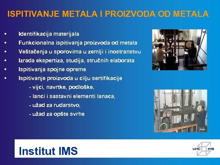 ISPITIVANJE METALA I PROIZVODA OD METALA § Identifikacija materijala § Funkcionalna ispitivanja proizvoda od