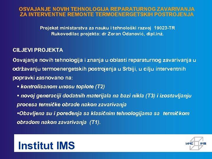 OSVAJANJE NOVIH TEHNOLOGIJA REPARATURNOG ZAVARIVANJA ZA INTERVENTNE REMONTE TERMOENERGETSKIH POSTROJENJA Projekat ministarstva za nauku