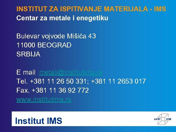 INSTITUT ZA ISPITIVANJE MATERIJALA - IMS Centar za metale i enegetiku Bulevar vojvode Mišića