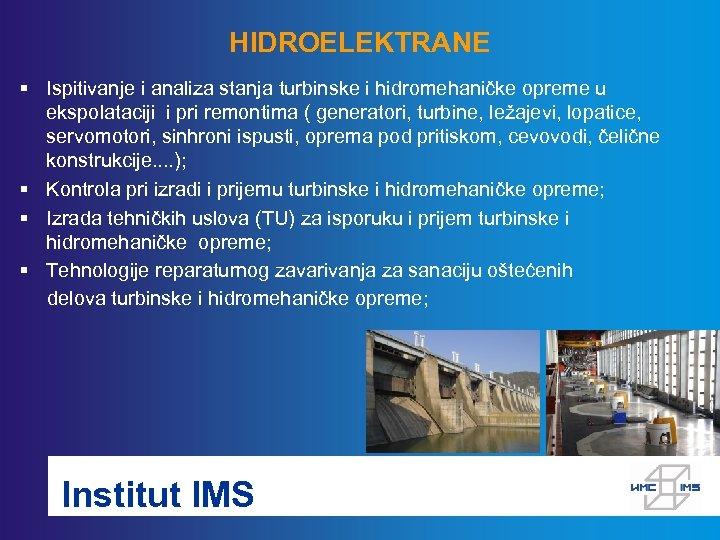 HIDROELEKTRANE § Ispitivanje i analiza stanja turbinske i hidromehaničke opreme u ekspolataciji i pri