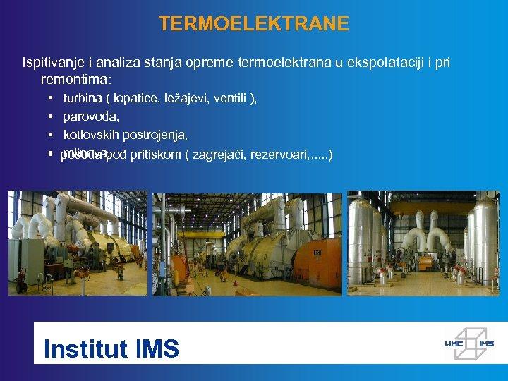 TERMOELEKTRANE Ispitivanje i analiza stanja opreme termoelektrana u ekspolataciji i pri remontima: § turbina