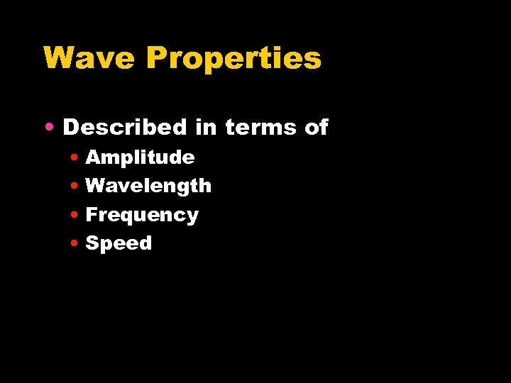 Wave Properties • Described in terms of • Amplitude • Wavelength • Frequency •