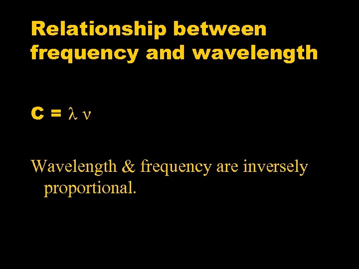 Relationship between frequency and wavelength C=λν Wavelength & frequency are inversely proportional.