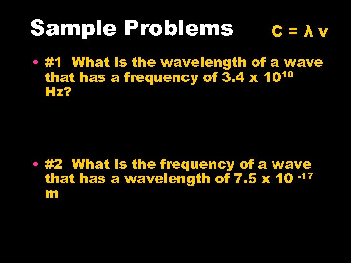 Sample Problems C=λν • #1 What is the wavelength of a wave that has