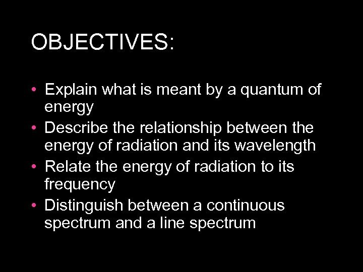 OBJECTIVES: • Explain what is meant by a quantum of energy • Describe the
