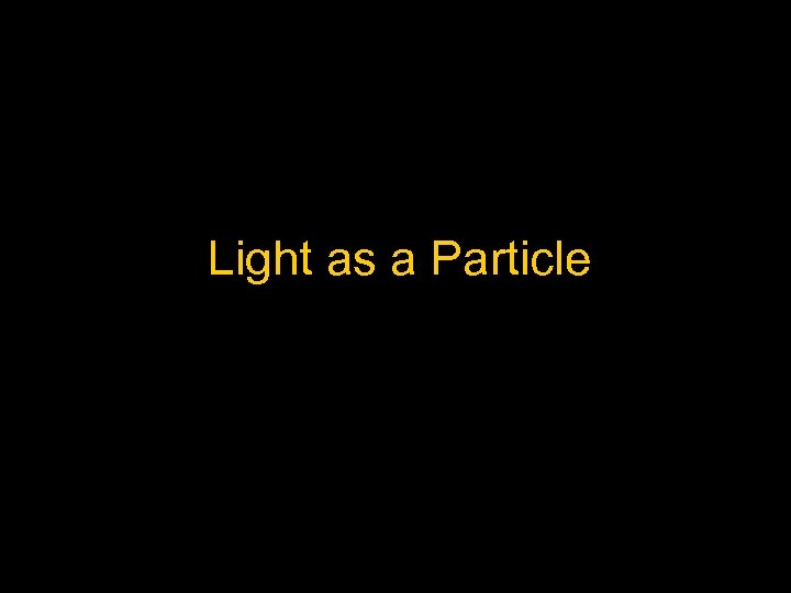 Light as a Particle