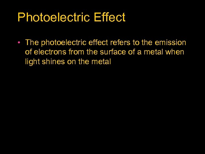 Photoelectric Effect • The photoelectric effect refers to the emission of electrons from the