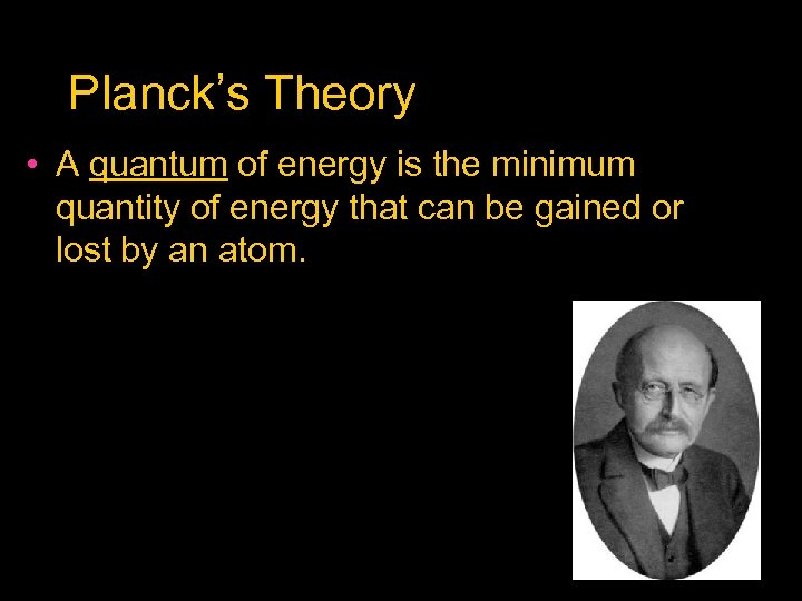 Planck's Theory • A quantum of energy is the minimum quantity of energy that