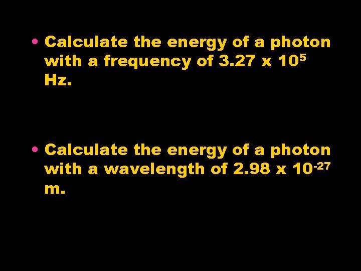 • Calculate the energy of a photon with a frequency of 3. 27