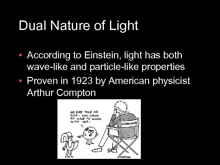 Dual Nature of Light • According to Einstein, light has both wave like and
