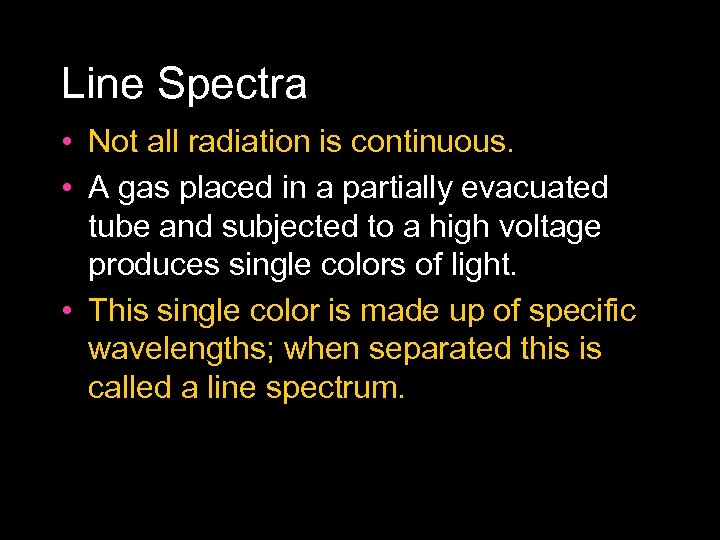 Line Spectra • Not all radiation is continuous. • A gas placed in a