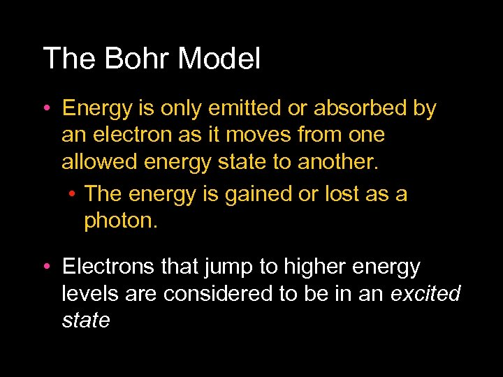 The Bohr Model • Energy is only emitted or absorbed by an electron as