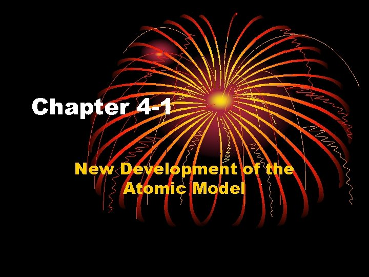 Chapter 4 -1 New Development of the Atomic Model