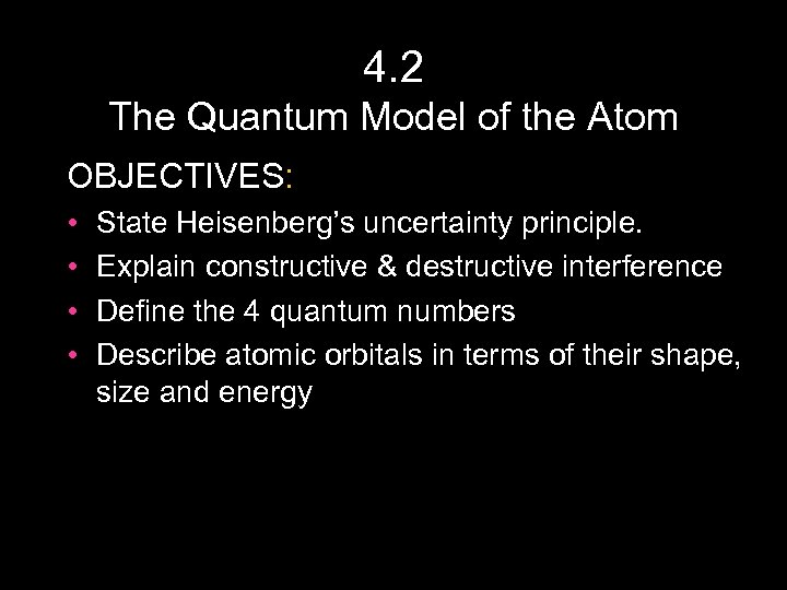 4. 2 The Quantum Model of the Atom OBJECTIVES: • • State Heisenberg's uncertainty