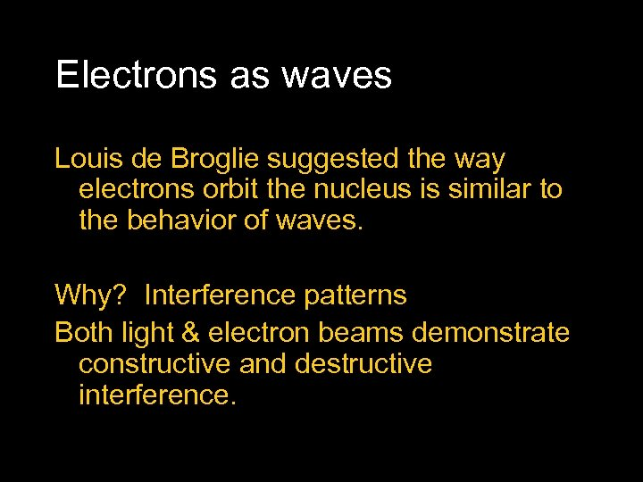 Electrons as waves Louis de Broglie suggested the way electrons orbit the nucleus is