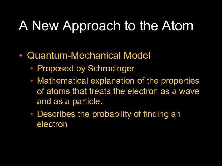 A New Approach to the Atom • Quantum Mechanical Model • Proposed by Schrodinger
