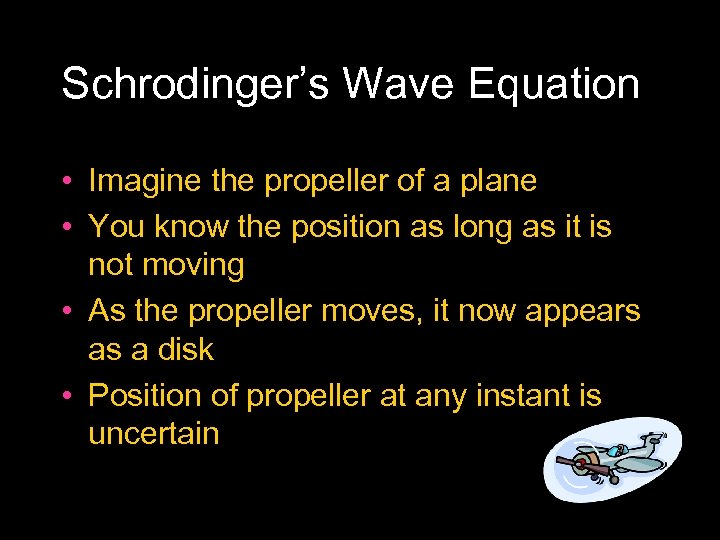 Schrodinger's Wave Equation • Imagine the propeller of a plane • You know the
