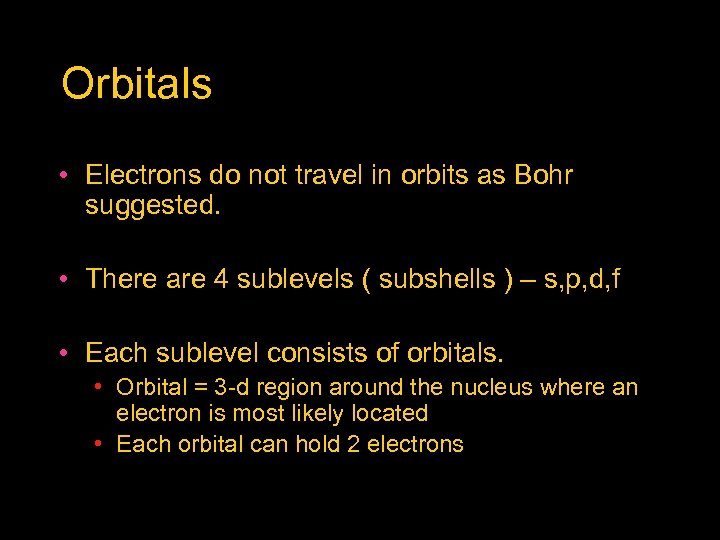 Orbitals • Electrons do not travel in orbits as Bohr suggested. • There are