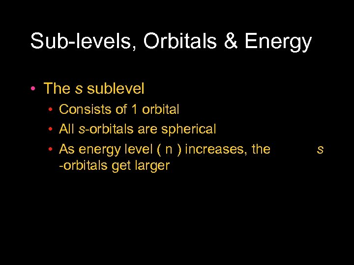 Sub levels, Orbitals & Energy • The s sublevel • Consists of 1 orbital