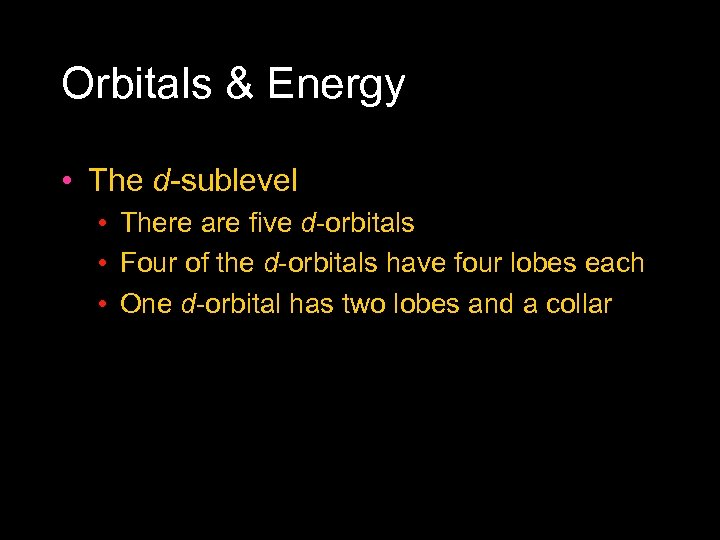 Orbitals & Energy • The d sublevel • There are five d orbitals •