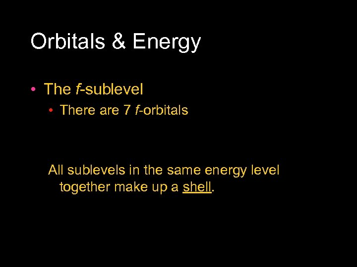Orbitals & Energy • The f sublevel • There are 7 f orbitals All