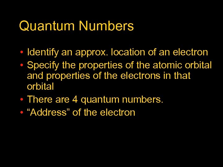 Quantum Numbers • Identify an approx. location of an electron • Specify the properties