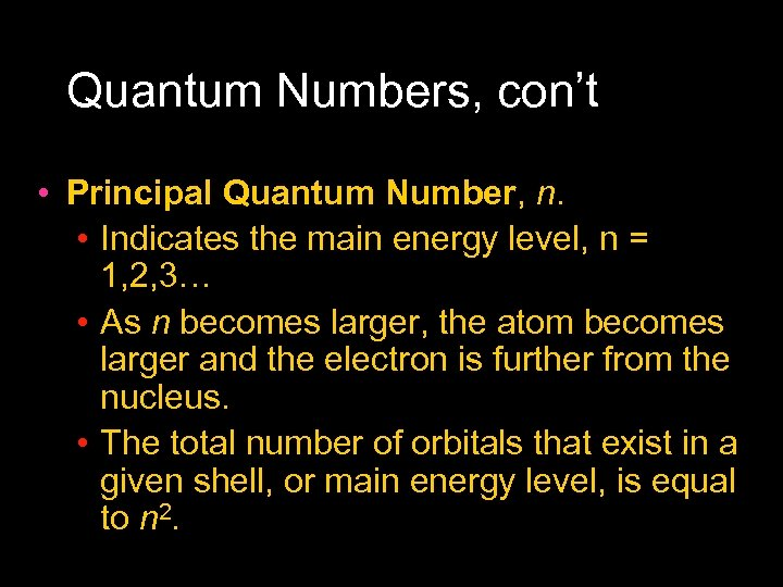 Quantum Numbers, con't • Principal Quantum Number, n. • Indicates the main energy level,