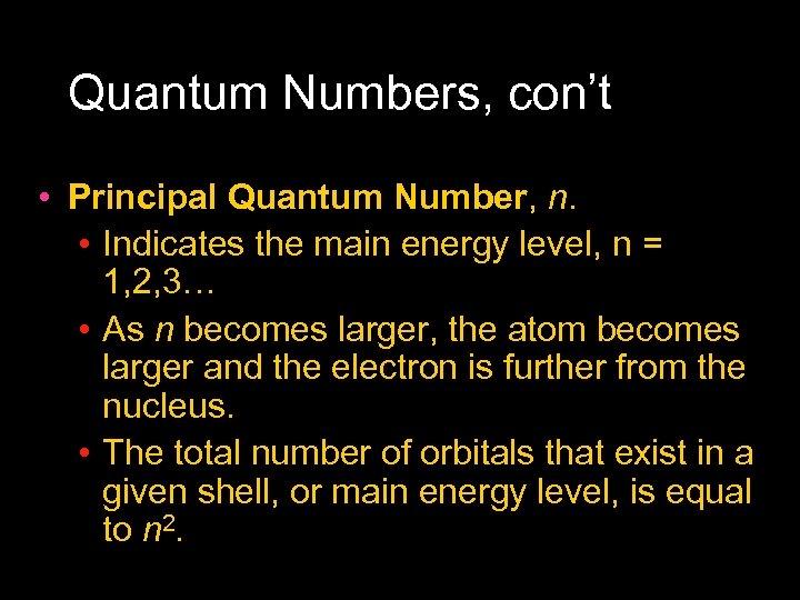 Quantum Numbers, con't • Principal Quantum Number, n. • Indicates the main energy level,